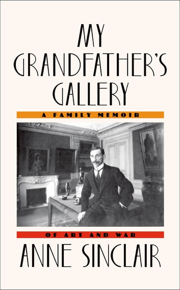 My Grandfather's Gallery - A Family Memoir of Art and War ebook by Anne Sinclair