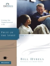 Fruit of the Spirit - Living the Supernatural Life ebook by Bill Hybels,Kevin & Sherry Harney