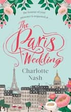 The Paris Wedding - The perfect feel-good love story for 2018 ebook by Charlotte Nash