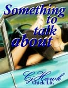 Something To Talk About ebook by CJ Hawk