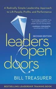 Leaders Open Doors - A Radically Simple Leadership Approach to Lift People, Profits, and Performance ebook by Bill Treasurer