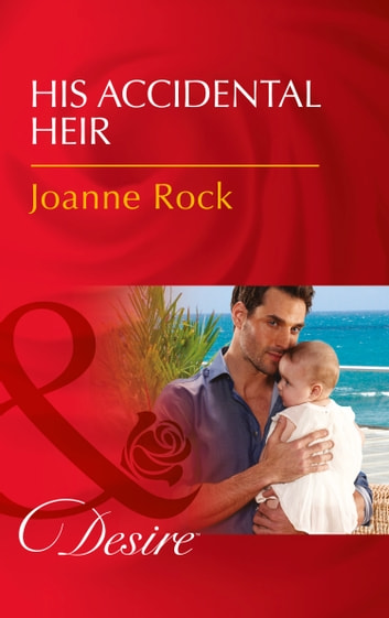 His Accidental Heir (Mills & Boon Desire) (Billionaires and Babies, Book 84) ebook by Joanne Rock