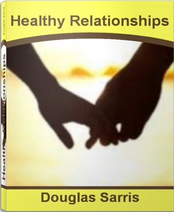 Healthy Relationships - Your Breakthrough Guide to Unhealthy Relationships, Happy Relationships and More ebook by Douglas Sarris