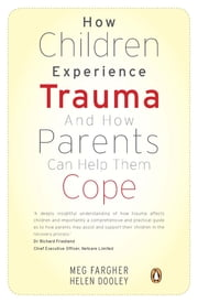 How Children Experience Trauma and How Parents Can Help Them Cope ebook by Meg Fargher,Helen Dooley