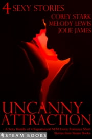 Uncanny Attraction - A Sexy Bundle of 4 Supernatural M/M Erotic Romance Short Stories from Steam Books ebook by Corey Stark,Melody Lewis,Jolie James,Steam Books