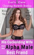 His Cuckolding Wife And His Alpha Male Best Friend ebook by Evey Veda