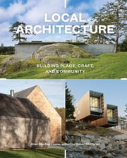 Local Architecture - Building Place, Craft, and Community ebook by Robert McCarter,Brian Mackay-Lyons