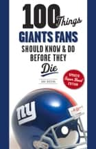 100 Things Giants Fans Should Know & Do Before They Die ebook by Dave Buscema