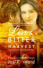 Love's Bitter Harvest - Romance - The Ward Way ebook by Jas T. Ward
