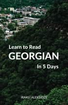 Learn to Read Georgian in 5 Days ebook by Irakli Aleksidze