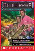 The Ultimate (Animorphs #50) ebook by K. A. Applegate
