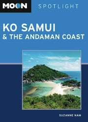 Moon Spotlight Ko Samui & the Andaman Coast ebook by Suzanne Nam