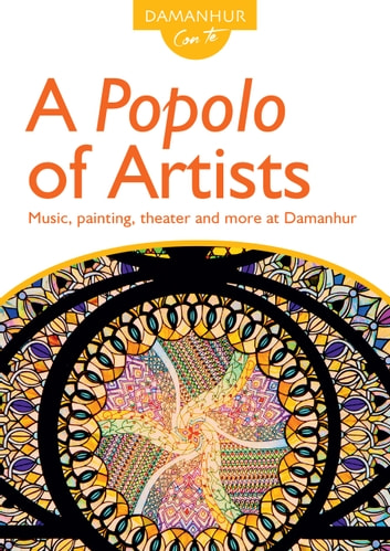 A Popolo of Artists - Music, painting, theater and more at Damanhur eBook by Unicorno Arachide,Ciprea Calendula,Stambecco Pesco
