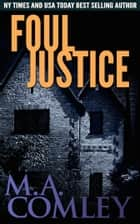 Foul Justice ebook by M A Comley