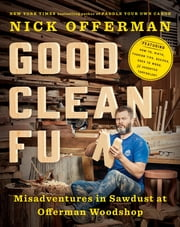 Good Clean Fun - Misadventures in Sawdust at Offerman Woodshop ebook by Nick Offerman