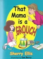 That Mama is a Grouch ebook by Sherry Ellis