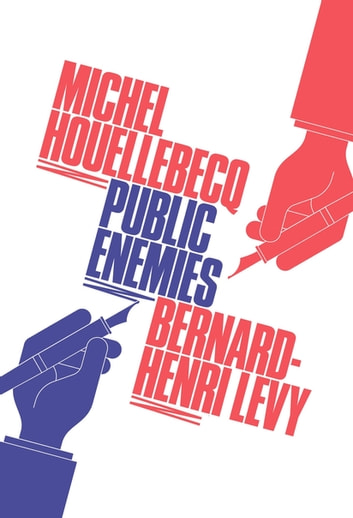 Public Enemies ebook by Bernard Henri-Levy,Michel Houellebecq