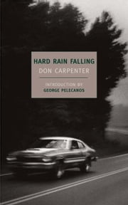 Hard Rain Falling ebook by Don Carpenter,George Pelecanos