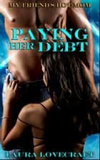 My Friend's Hot Mom: Paying Her Debt ebook by Laura Lovecraft