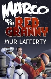 Marco and the Red Granny ebook by Mur Lafferty