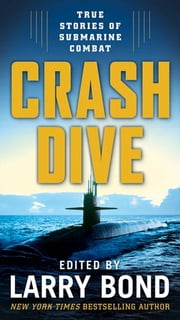 Crash Dive - True Stories of Submarine Combat ebook by Larry Bond