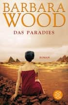 Das Paradies - Roman ebook by Barbara Wood, Manfred Ohl, Dr. Hans Sartorius