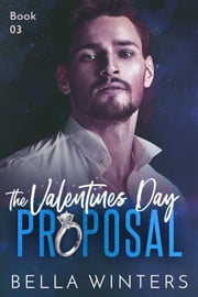The Valentines Day Proposal - The Valentines Day Proposal, #3 ebook by Bella Winters