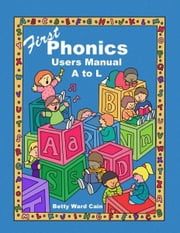 First Phonics Users Manual A to L ebook by Betty Ward Cain