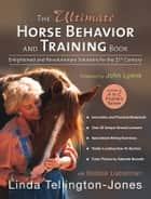 The Ultimate Horse Behavior and Training Book ebook by Linda Tellington-Jones,Beth Preston,Gabriele Boiselle,Bobbie Lieberman,John Lyons
