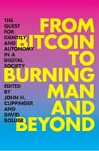 From Bitcoin to Burning Man and Beyond - The Quest for Identity and Autonomy in a Digital Society ebook by David Bollier, John H. Clippinger