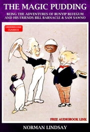 The Magic Pudding ( Complete & Illustrated )(Free AudioBook Link) ebook by Norman Lindsay