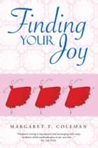 Finding Your Joy ebook by Margaret T. Coleman