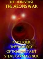 The Omniverse: The Aeons War Part Four: The Prophecy of the Constant ebook by Steve Karmazenuk