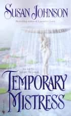 Temporary Mistress - A Novel ebook by Susan Johnson