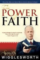 The Power of Faith ebook by Smith Wigglesworth