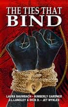 The Ties That Bind ebook by Laura Baumbach