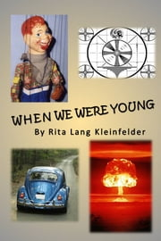 When We Were Young - A Baby-Boomer Yearbook ebook by Rita Lang Kleinfelder
