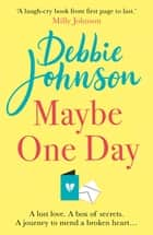 Maybe One Day - Escape with the most uplifting, romantic and heartwarming must-read book of the year! ebook by Debbie Johnson