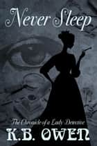 Never Sleep - Chronicles of a Lady Detective, #1 ebook by K.B. Owen