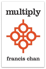 Multiply: Disciples Making Disciples - Disciples Making Disciples ebook by Francis Chan, Mark Beuving