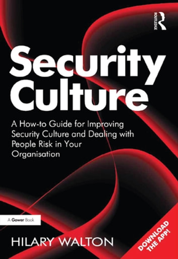 Security Culture - A How-to Guide for Improving Security Culture and Dealing with People Risk in Your Organisation ebook by Hilary Walton