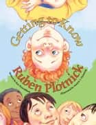 Getting to Know Ruben Plotnick ebook by Roz Rosenbluth, Maurie Manning