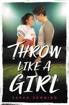 Throw Like a Girl ebook by Sarah Henning
