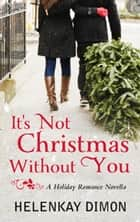 It's Not Christmas Without You ebook by