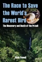 The Race to Save the World's Rarest Bird ebook by Alvin Powell