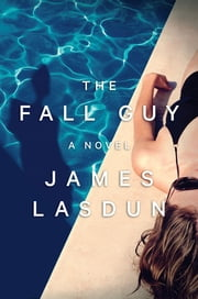 The Fall Guy: A Novel ebook by James Lasdun