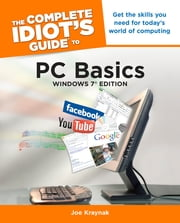 The Complete Idiot's Guide to PC Basics, Windows 7 Edition ebook by Joe Kraynak
