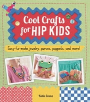 Cool Crafts for Hip Kids ebook by Katie Evans