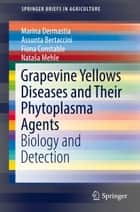 Grapevine Yellows Diseases and Their Phytoplasma Agents - Biology and Detection ebook by Marina Dermastia, Assunta Bertaccini, Fiona Constable,...