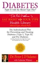 Diabetes: Fight It with the Blood Type Diet ebook by Catherine Whitney, Peter J. D'Adamo